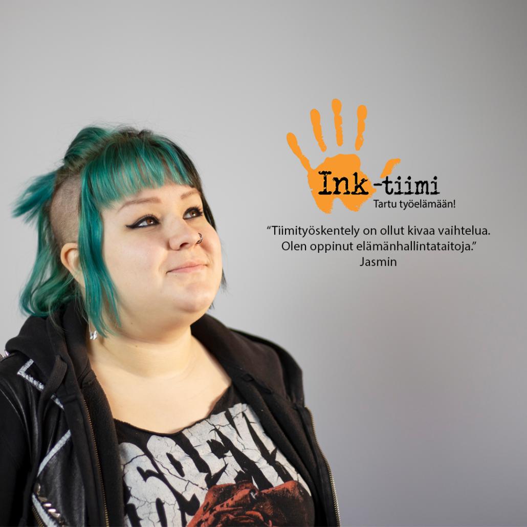 """Ink-tiimijaksolle osallistunut Jasmin kertoo kokemuksestaan:""""Tiimityö on ollut kivaa vaihtelua. Olen oppinut elämänhallintataitoja."""""""