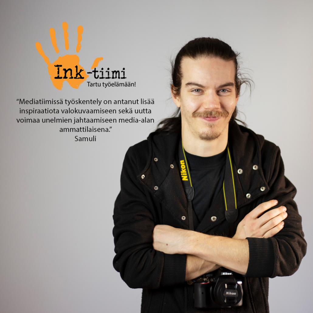 """Ink-tiimijaksolle osallistunut Samuli kertoo kokemuksestaan: """"Mediatiimissä työskentely on antanut lisää insipiraatiota valokuvaamiseen sekä uutta voimaa unelmien jahtaamiseen media-alan ammattilaisena."""""""