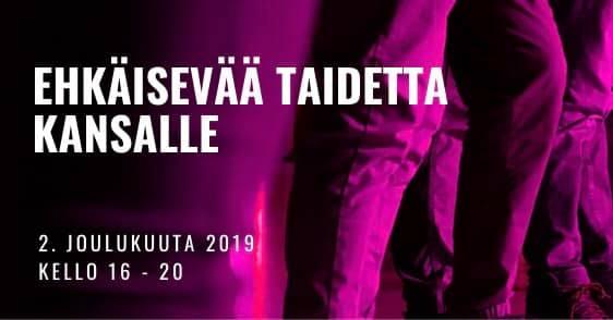 """""""Ehkäisevää taidetta kansalle"""" -teksti, markkinoi tapahtumaa, joka 2.12.2019, kello 16.00-20.00."""