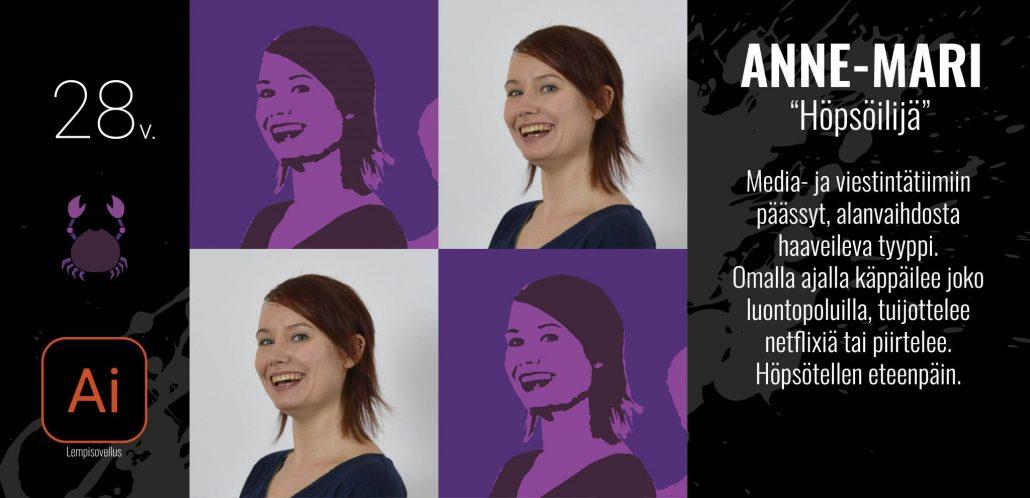 Anne-Mari kertoo kuvan päällä olevassa tekstissä olevansa  höpsöilijä. Hän on meida- ja viestintätiimissä oleva, alanvaihdosta haaveileva tyyppi. Omalla ajallaan hän käppäilee joko luontopolulla, tuijottaa netflixiä tai piirtelee. Anne-Mari on 28-vuotias ja horoskoopiltaan rapu.