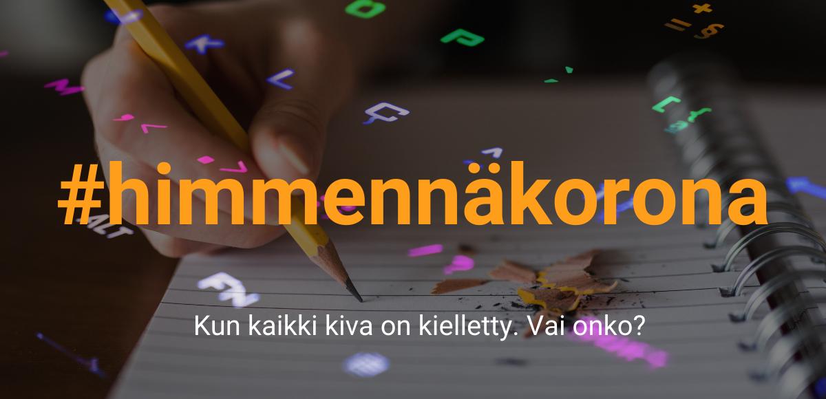 Kynä, käsi ja lehtiö, sekä himmeänä kuvan päällä näkyvät näppäimet. Teksti #himmennäkorona Kun kaikki kiva on kielletty. Vai onko?