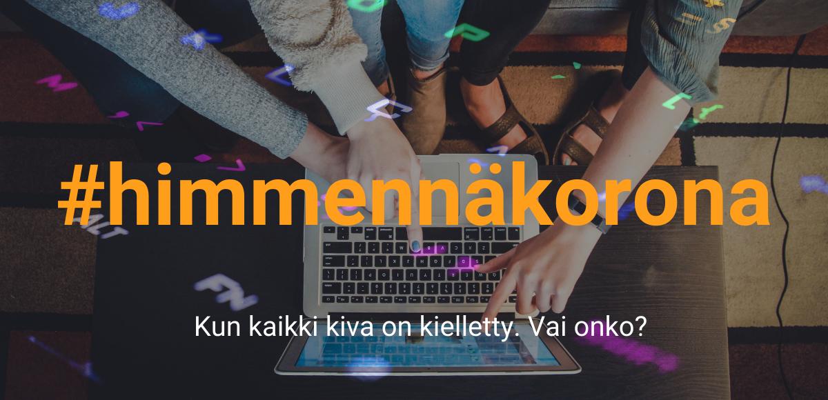 Ihmisiä tietokoneen äärellä, päällä näppäimistön heijastuma ja teksti #himmennäkorona Kun kaikki kiva on kielletty. Vai onko?