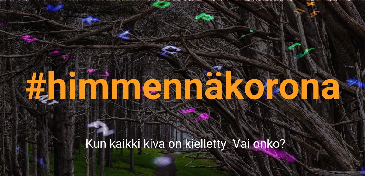 lehdettömiä puita polun yllä, kuvan päällä näppäimistön merkkejä ja tekstit #himmennäkorona ja Kun kaikki kiva on kielletty. Vai onko?